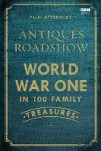 Antiques Roadshow: World War I in 100 Family Treasures