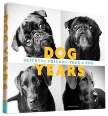 Dog Years: Faithful Friends, Then & Now - Amanda Jones - cover