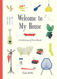 Welcome to My House: A Collection of First Words - Gaia Stella - cover