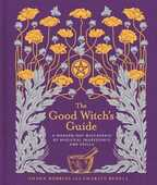 Libro in inglese The Good Witch's Guide: A Modern-Day Wiccapedia of Magickal Ingredients and Spells Shawn Robbins Charity Bedell