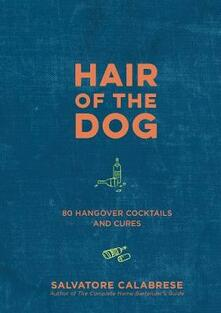 Hair of the Dog: 80 Hangover Cocktails and Cures - Salvatore Calabrese - cover