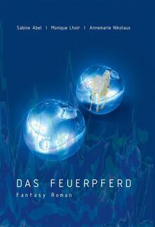 Das Feuerpferd - Sabine Abel,Monique Lhoir,Annemarie Nikolaus - ebook