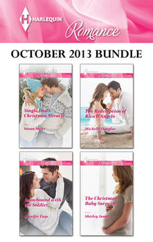 Harlequin Romance October 2013 Bundle: Single Dad's Christmas Miracle\Snowbound with the Soldier\The Redemption of Rico D'Angelo\The Christmas Baby Surprise