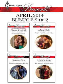 Harlequin Presents April 2014 - Bundle 2 of 2: Seduced by the Sultan\Secrets of a Bollywood Marriage\What the Greek's Money Can't Buy\The Sicilian's Unexpected Duty