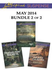 Love Inspired Suspense May 2014 - Bundle 2 of 2: Bodyguard Reunion\Grave Danger\Treasure Point Secrets