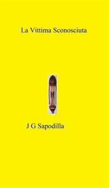 La vittima sconosciuta - J. G. Sapodilla - ebook