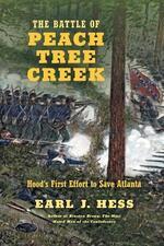 The Battle of Peach Tree Creek: Hood's First Effort to Save Atlanta