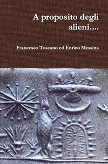 A proposito degli alieni... - Enrico Messina,Francesco Toscano - ebook
