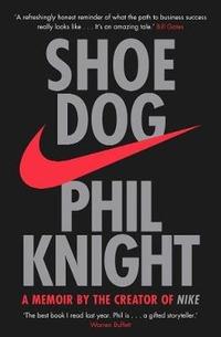 Shoe dog. A memoir by the creator of Nike - Knight Phil - wuz.it