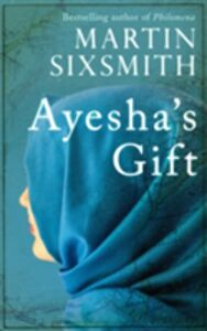 Libro in inglese Ayesha's Gift: A Daughter's Search for the Truth About Her Father  - Martin Sixsmith