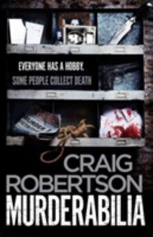 Murderabilia: Everyone has a hobby. Some people collect death. - Craig Robertson - cover
