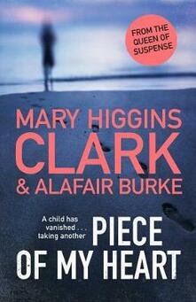 Piece of My Heart: The thrilling new novel from the Queens of Suspense - Mary Higgins Clark,Alafair Burke - cover