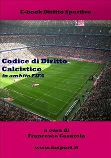 Codice di diritto calcistico in ambito FIFA - Francesco Casarola - ebook