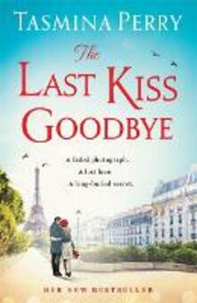 The Last Kiss Goodbye: A faded photograph. A lost love. A long-buried secret. - Tasmina Perry - cover