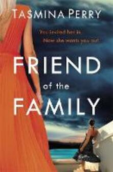 Friend of the Family: You invited her in. Now she wants you out. The gripping page-turner you don't want to miss. - Tasmina Perry - cover