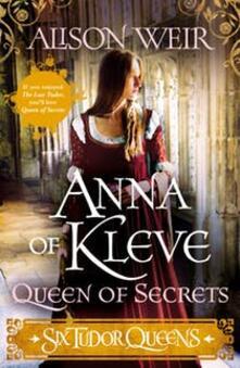 Six Tudor Queens: Anna of Kleve, Queen of Secrets: Six Tudor Queens 4 - Alison Weir - cover
