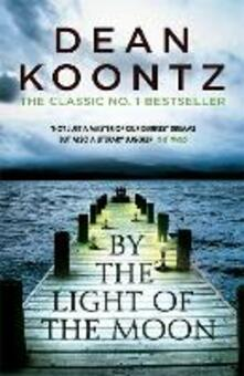 By the Light of the Moon: A gripping thriller of redemption, terror and wonder - Dean Koontz - cover