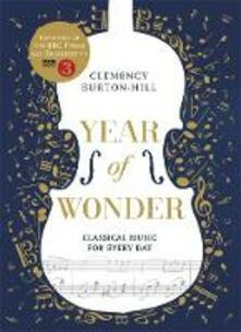 YEAR OF WONDER: Classical Music for Every Day - Clemency Burton-Hill - cover