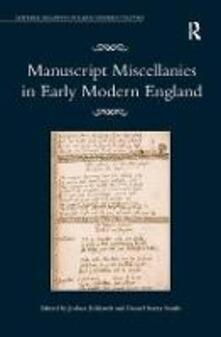 Manuscript Miscellanies in Early Modern England - Joshua Eckhardt,Daniel Starza Smith - cover