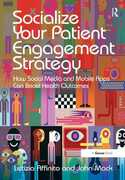 Libro in inglese Socialize Your Patient Engagement Strategy: How Social Media and Mobile Apps Can Boost Health Outcomes John Mack Letizia Affinito