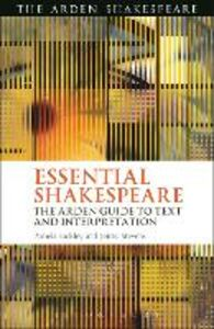 Libro inglese Essential Shakespeare: The Arden Guide to Text and Interpretation Jenny Stevens , Pamela Bickley