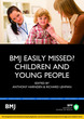 Bmj Easily Missed? Children and Young