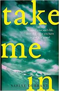 Take Me In: the twisty, unputdownable thriller from the bestselling author of Lie With Me - Sabine Durrant - cover