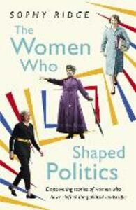 Libro in inglese The Women Who Shaped Politics: Empowering Stories of Women Who Have Shifted the Political Landscape  - Sophy Ridge