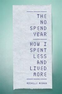 Libro in inglese The No Spend Year: How You Can Spend Less and Live More  - Michelle McGagh