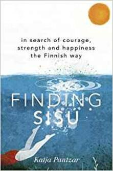 Finding Sisu: In search of courage, strength and happiness the Finnish way - Katja Pantzar - cover