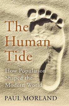 The Human Tide: How Population Shaped the Modern World - Paul Morland - cover