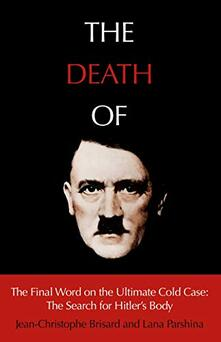 The Death of Hitler: The Final Word on the Ultimate Cold Case: The Search for Hitler's Body - Jean-Christophe Brisard,Lana Parshina - cover
