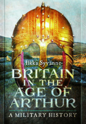 Britain in the Age of Arthur: A Military History