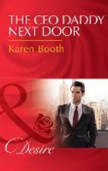 Ceo Daddy Next Door: A Single Dad Romance (Mills & Boon Desire)