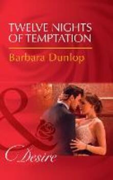 Twelve Nights Of Temptation (Mills & Boon Desire) (Whiskey Bay Brides, Book 2)