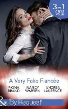 Very Fake Fiancee: The Fiancee Charade / My Fake Fiancee / A Very Exclusive Engagement (Mills & Boon By Request)