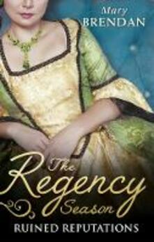 Regency Season: Ruined Reputations: The Rake's Ruined Lady / Tarnished, Tempted and Tamed (Mills & Boon M&B)