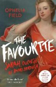 The Favourite: The Life of Sarah Churchill and the History Behind the Major Motion Picture - Ophelia Field - cover