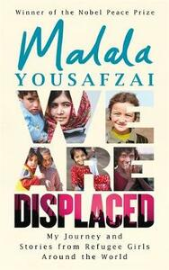 We Are Displaced: My Journey and Stories from Refugee Girls Around the World - Malala Yousafzai - cover