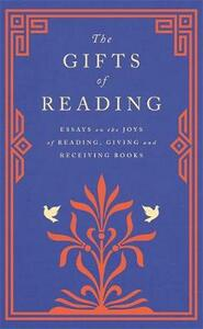 Libro in inglese The Gifts of Reading Robert Macfarlane William Boyd Candice Carty-Williams