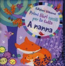 Voluntariadobaleares2014.es A nanna. Primi libri tattili per la culla. Ediz. illustrata Image