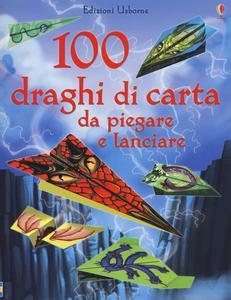 Libro 100 draghi di carta da piegare e lanciare. Ediz. illustrata Sam Baer