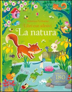 Foto Cover di La natura. Con adesivi, Libro di Felicity Brooks,Federica Iossa, edito da Usborne Publishing 0