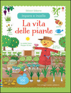 La vita delle piante. Imparo e incollo. Con adesivi. Ediz. illustrata - Felicity Brooks,Rosalinde Bonnet - copertina