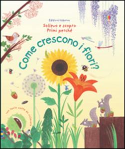 Libro Come crescono i fiori? Katie Daynes , Christine Pym