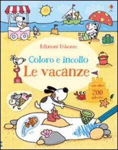 Foto Cover di Le vacanze. Coloro e incollo. Con adesivi, Libro di Jessica Greenwell,Stacey Lamb, edito da Usborne Publishing 0