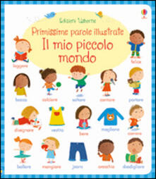 Voluntariadobaleares2014.es Il mio piccolo mondo. Primissime parole illustrate. Ediz. illustrata Image
