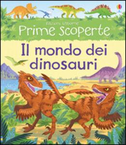 Libro Il mondo dei dinosauri. Ediz. illustrata Alex Frith , Lee Cosgrove 0
