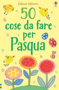 Foto Cover di 50 cose da fare per Pasqua, Libro di  edito da Usborne Publishing