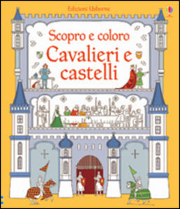 Cavalieri e castelli - Abigail Wheatley,Sophie Crichton - copertina
